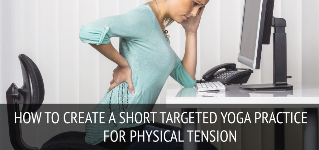 How to create a short targeted yoga practice for physical tension